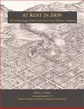 At Rest in Zion : The Archaeology of Salt Lake City's First Pioneer Cemetery, Baker, Shane A., 097539455X