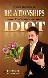 When It Comes to Relationships, You've Been an Idiot, Matt, 1460914554