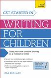 Get Started in Writing for Children, Lisa Bullard and Stephen May, 1471804550