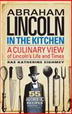 Abraham Lincoln in the Kitchen, Rae Katherine Eighmey, 158834455X