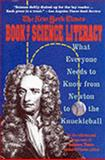 The New York Times Book of Science Literacy : What Everyone Needs to Know from Newton to Knuckleball, , 0060974559