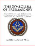 The Symbolism of Freemasonry, Albert Mackey, 1490394559