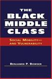 The Black Middle Class : Social Mobility, and Vulnerability, Bowser, Benjamin P., 1588264556