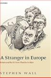 A Stranger in Europe : Britain and the EU from Thatcher to Blair, Wall, Stephen, 0199284555