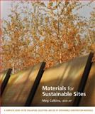 Materials for Sustainable Sites : A Complete Guide to the Evaluation, Selection, and Use of Sustainable Construction Materials, Meg Calkins, 0470134550