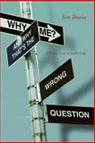 Why Me? and Why That's the Wrong Question, Jim Davis, 0891124551