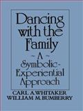 Dancing with the Family: a Symbolic-Experiential Approach, Carl A. Whitaker and William M. Bumberry, 1138004553