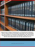 Bibliotheca Parva Theologica a Catalogue of Books with a Selection of the Best Editions of the Fathers of the Church to Which Are Prefixed Dr, John Henry Parker and William Wotton, 1147154554