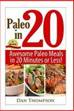 Paleo in 20 : Awesome Paleo Meals in 20 Minutes or Less!, Dan Thompson, 1495334554