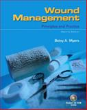 Wound Management : Principles and Practice, Myers, Betsy A., 0132294567