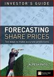 The Investor's Guide to Forecasting Share Prices : 10 Techniques for Accurate Predictions, Patel, Alpesh, 0273704567