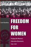 Freedom for Women : Forging the Women's Liberation Movement, 1953-1970, Giardina, Carol, 0813034566