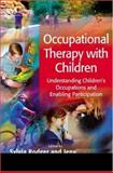 Occupational Therapy with Children : Understanding Children's Occupations and Enabling Participation, , 1405124563