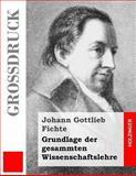 Grundlage der Gesammten Wissenschaftslehre (Großdruck), Johann Fichte, 149126456X
