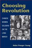 Choosing Revolution : Chinese Women Soldiers on the Long March, Young, Helen Praeger, 0252074564