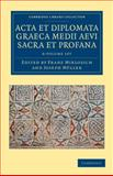 Acta et Diplomata Graeca Medii Aevi Sacra et Profana 6 Volume Set, , 1108044565