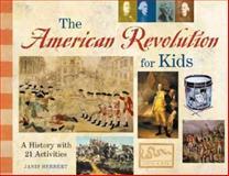 The American Revolution for Kids, Janis Herbert, 1556524560