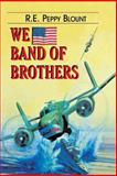 We Band of Brothers, R. E. Peppy Blount, 1571684565