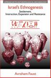 Israel's Ethnogenesis : Settlement, Interaction, Expansion and Resistance, Faust, Avraham, 1845534565