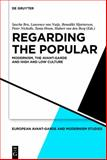 Regarding the Popular : Modernism, the Avant-Garde and High and Low Culture, Sascha Bru, 3110274566