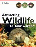 Attracting Wildlife to Your Garden, Michael Chinery, 0007154569