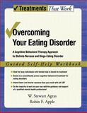 Overcoming Your Eating Disorder : A Cognitive-Behavioral Therapy Approach for Bulimia Nervosa and Binge-Eating Disorder, Guided Self Help Workbook, Agras, W. Stuart and Apple, Robin, 0195334566