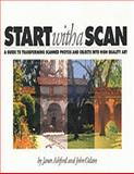 Start Wth A Scan : Guide Transform Scanned Photo, Ashford, Janet and Odam, John, 0201884569