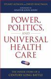 Power Politics and Universal Health Care : The Inside Story of a Century-Long Battle, Altman, Stuart and Shactman, David I., 1616144564