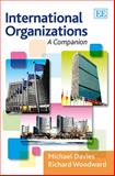 International Organizations : A Companion, Davies, Michael and Woodward, Richard, 1781004560