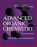 Advanced Organic Chemistry : Reactions and Synthesis, Carey, Francis A. and Sundberg, Richard J., 0306434563