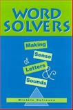 Word Solvers : Making Sense of Letters and Sounds, Dufresne, Michèle and Dufresne, Michele, 0325004560