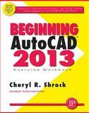 Beginning AutoCAD 2013 Exercise Workbook, Cheryl R. Shrock, 0831134569