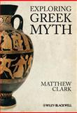 Exploring Greek Myth, Clark, Matthew, 1405194561