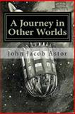 A Journey in Other Worlds, John Astor, 148485456X