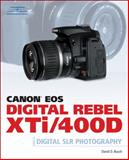 Canon EOS Digital Rebel XTi/400D Guide to Digital SLR Photography, Busch, David D., 1598634569