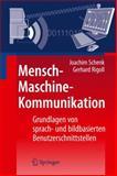 Mensch-Maschine-Kommunikation : Grundlagen Von Sprach- Und Bildbasierten Benutzerschnittstellen, Schenk, Joachim and Rigoll, Gerhard, 3642054560