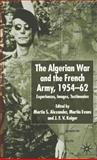 The Algerian War and the French Army, 1954-62 : Experiences, Images, Testimonies, , 0333774566