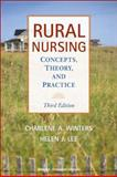 Rural Nursing : Concepts, Theory, and Practice, Winters, Charlene A. and Lee, Helen J., 0826104568
