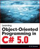 Learning Object-Oriented Programming in C# 5. 0, Harwani, B. M., 128585456X