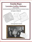 Family Maps of Lowndes County, Alabama, Deluxe Edition : With Homesteads, Roads, Waterways, Towns, Cemeteries, Railroads, and More, Boyd, Gregory A., 1420314564