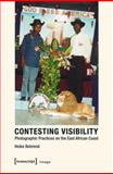 Contesting Visibility : Photographic Practices on the East African Coast, Behrend, Heike, 3837624560