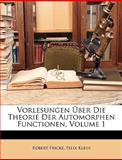 Vorlesungen Über Die Theorie der Automorphen Functionen, Robert Fricke and Félix Klein, 1148224564