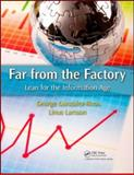 Far from the Factory : Lean for the Information Age, Larsson, Linus and Gonzalez-Rivas, George, 1420094564