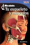 Mira Adentro - Tue Esqueleto y Mùsculos, Ben Williams, 1433344564