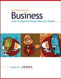 Introduction to Business : How Companies Create Value for People, Jones, Gareth R., 0073524565