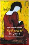Motherhood in India : Glorification Without Empowerment?, Krishnaraj, Maithreyi, 0415544564