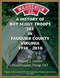 A History of Boy Scout Troops 161 in Fauquier County, Virginia 1938 - 2010, Harvey J. Leister, 0615384560