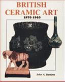 British Ceramic Art, John A. Bartlett, 0887404561