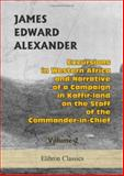 Excursions in Western Africa, and Narrative of a Campaign in Kaffir-Land, on the Staff of the Commander-in-Chief 9781402194566