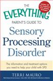 The Everything Parent's Guide to Sensory Processing Disorder, Terri Mauro, 1440574561